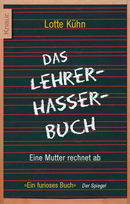 Das Lehrerhasser-Buch: Eine Mutter rechnet ab - Lotte Kühn