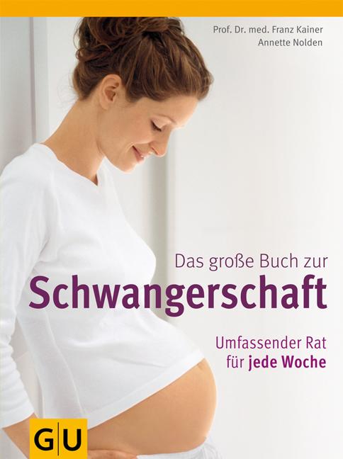 Das große Buch zur Schwangerschaft: Umfassender Rat für jede Woche - Franz Kainer