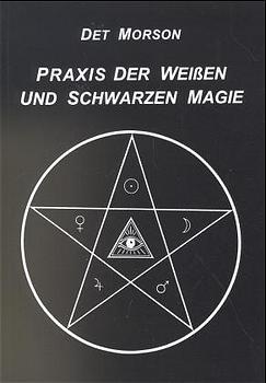 Praxis der weißen und schwarzen Magie - Det Morson