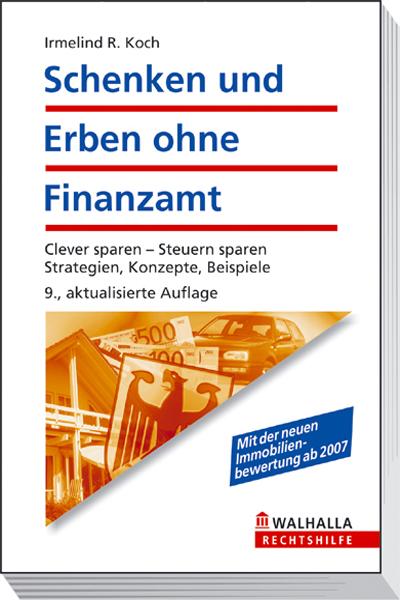 Schenken und Erben ohne Finanzamt: Clever planen - Steuern sparen. Strategien, Konzepte, Beispiele - Irmelind R. Koch