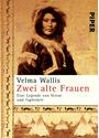 Zwei alte Frauen: Eine Legende von Verrat und Tapferkeit - Velma Wallis