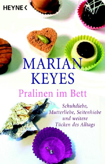 Pralinen im Bett: Schuhdiebe, Mutterliebe, Seitenhiebe und weitere Tücken des Alltags - Marian Keyes