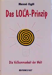 Das LOL²A-Prinzip, Teil 1: Die Vollkommenheit der Welt - Rene Egli