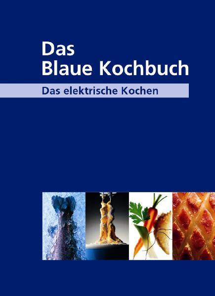 Das Blaue Kochbuch: Das elektrische Kochen - Üb...