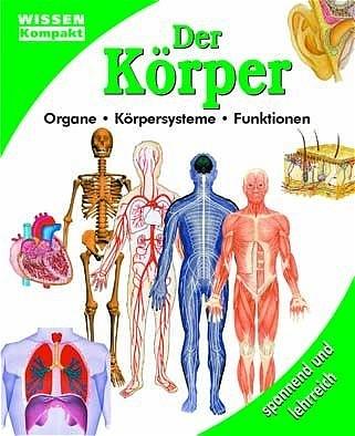 Wissen kompakt: Der Körper - Organe, Körpersyst...