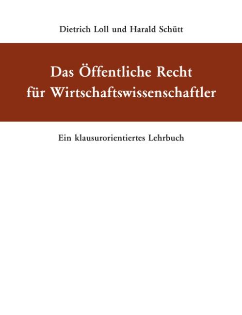 Das Öffentliche Recht für Wirtschaftswissenschaftler: Ein klausurorientiertes Lehrbuch - Dietrich Loll