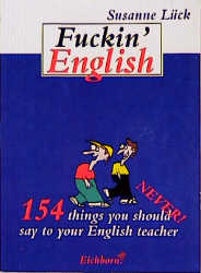 Fuckin English : 154 things you should (never) say to your English teacher.