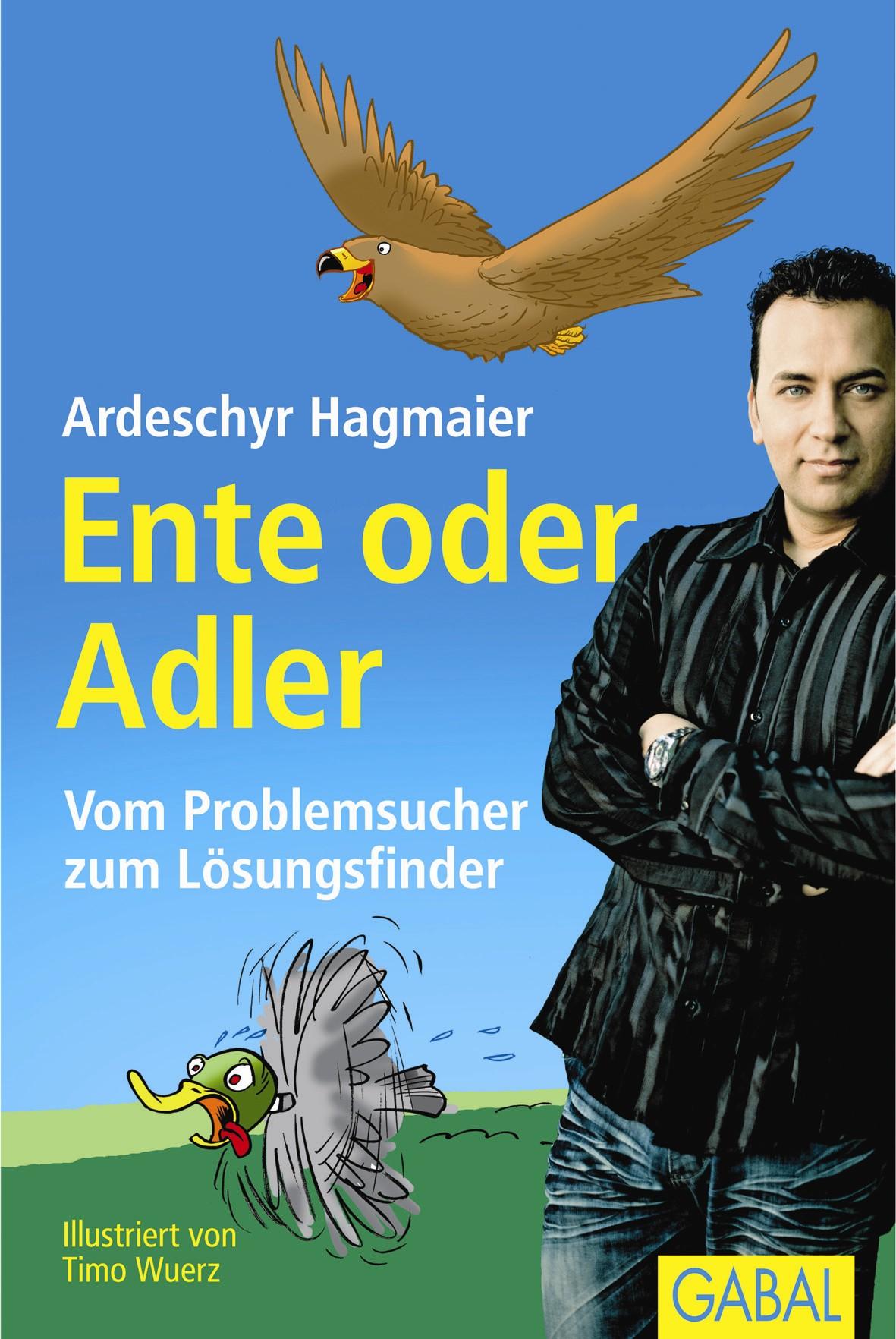 Ente oder Adler: Vom Problemsucher zum Lösungsfinder - Ardeschyr Hagmaier
