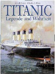 Titanic. Legende und Wahrheit - John P. Eaton
