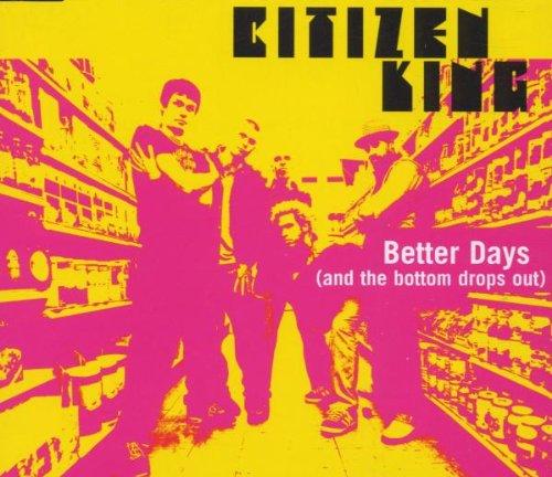 Citizen King - Better Days/Pluckin´ Flowers