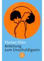 Anleitung zum Unschuldigsein: Das Übungsbuch für ein schlechtes Gewissen - Florian Illies