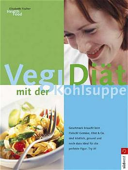 Vegi-Diät mit der Kohlsuppe : Geschmack braucht kein Fleisch - Elisabeth Fischer