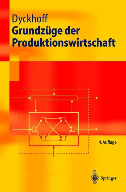 Grundzüge der Produktionswirtschaft. Einführung in die Theorie betrieblicher Wertschöpfung (Springer-Lehrbuch) - Harald Dyckhoff