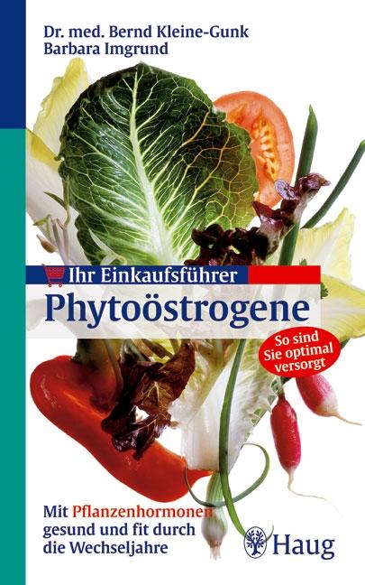 Ihr Einkaufsführer Phytoöstrogene: Mit Pflanzen-Hormonen gesund und fit durch die Wechseljahre - Bernd Kleine-Gunk