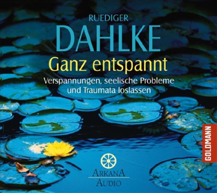 Ganz entspannt: Verspannungen, Seelische Probleme und Traumata loslassen - Ruediger Dahlke