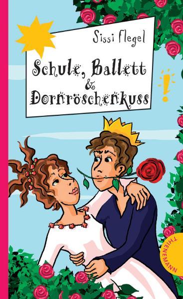 Schule, Ballett & Dornröschenkuss - Sissi Flegel [Broschiert]