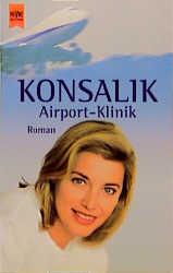 Airport-Klinik - Heinz G. Konsalik