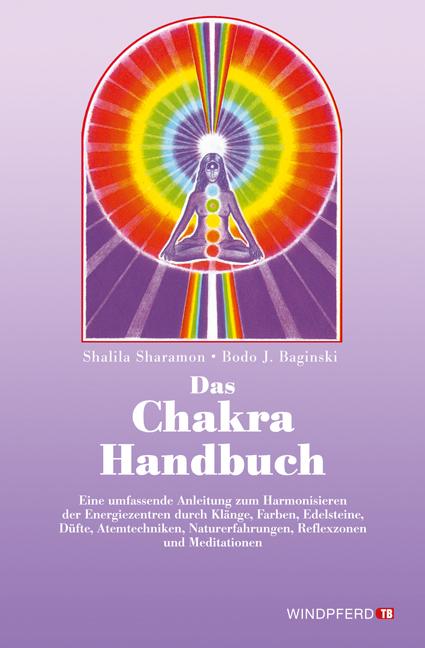 Das Chakra- Handbuch. Vom grundlegenden Verständnis zur praktischen Anwendung - Shalila Sharamon