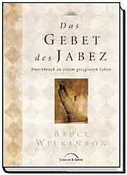 Das Gebet des Jabez: Durchbruch zu einem gesegneten Leben - Bruce Wilkinson