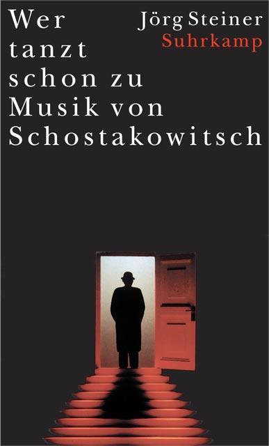 Wer tanzt schon zu Musik von Schostakowitsch - Jörg Steiner