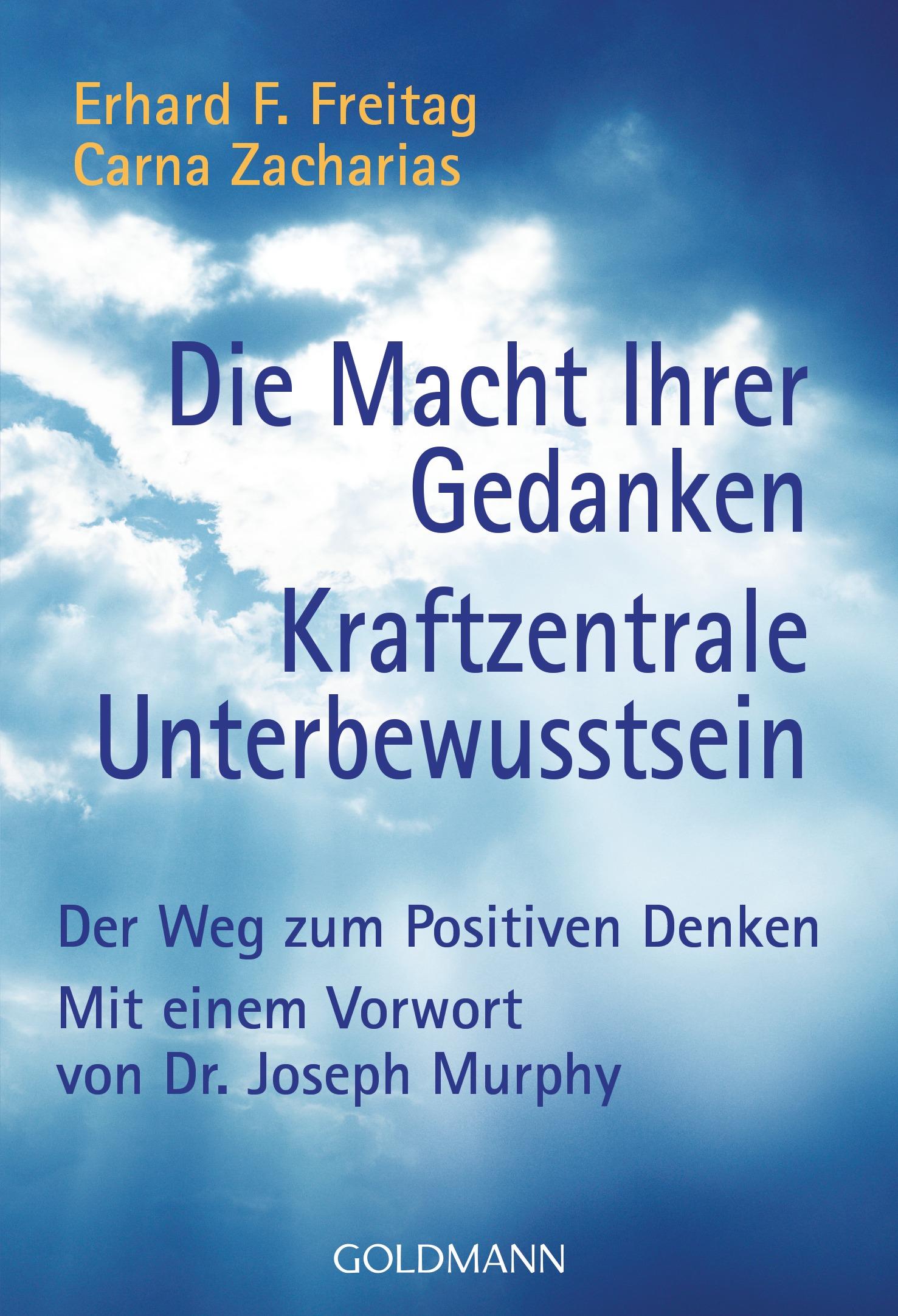 Die Macht Ihrer Gedanken - Kraftzentrale Unterbewusstsein: Der Weg zum Positiven Denken. Mit einem Vorwort von Joseph Mu
