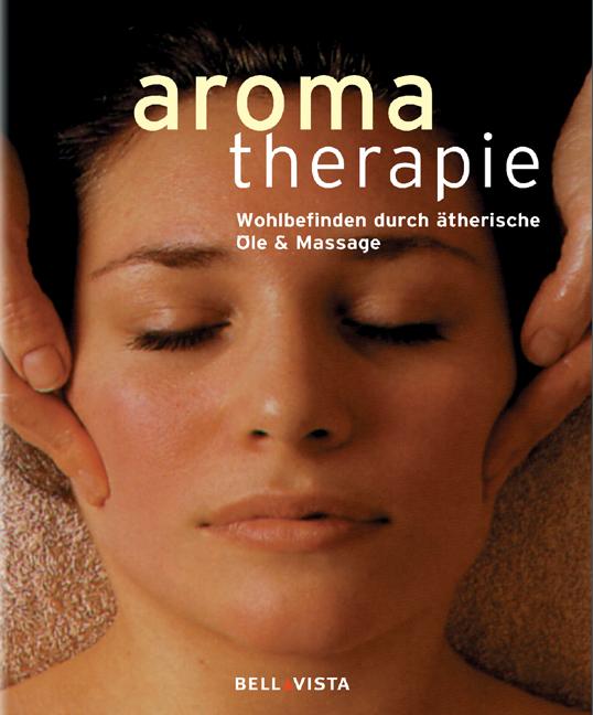 Aromatherapie. Wohlbefinden durch ätherische Öl...