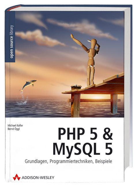 PHP 5 und MySQL 5. Grundlagen, Programmiertechn...