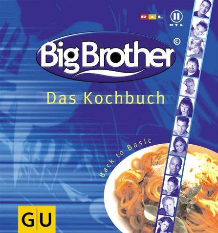 Big Brother. Das Kochbuch. Back to Basic