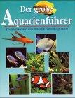 Der grosse Aquarienführer. Fische, Pflanzen und...
