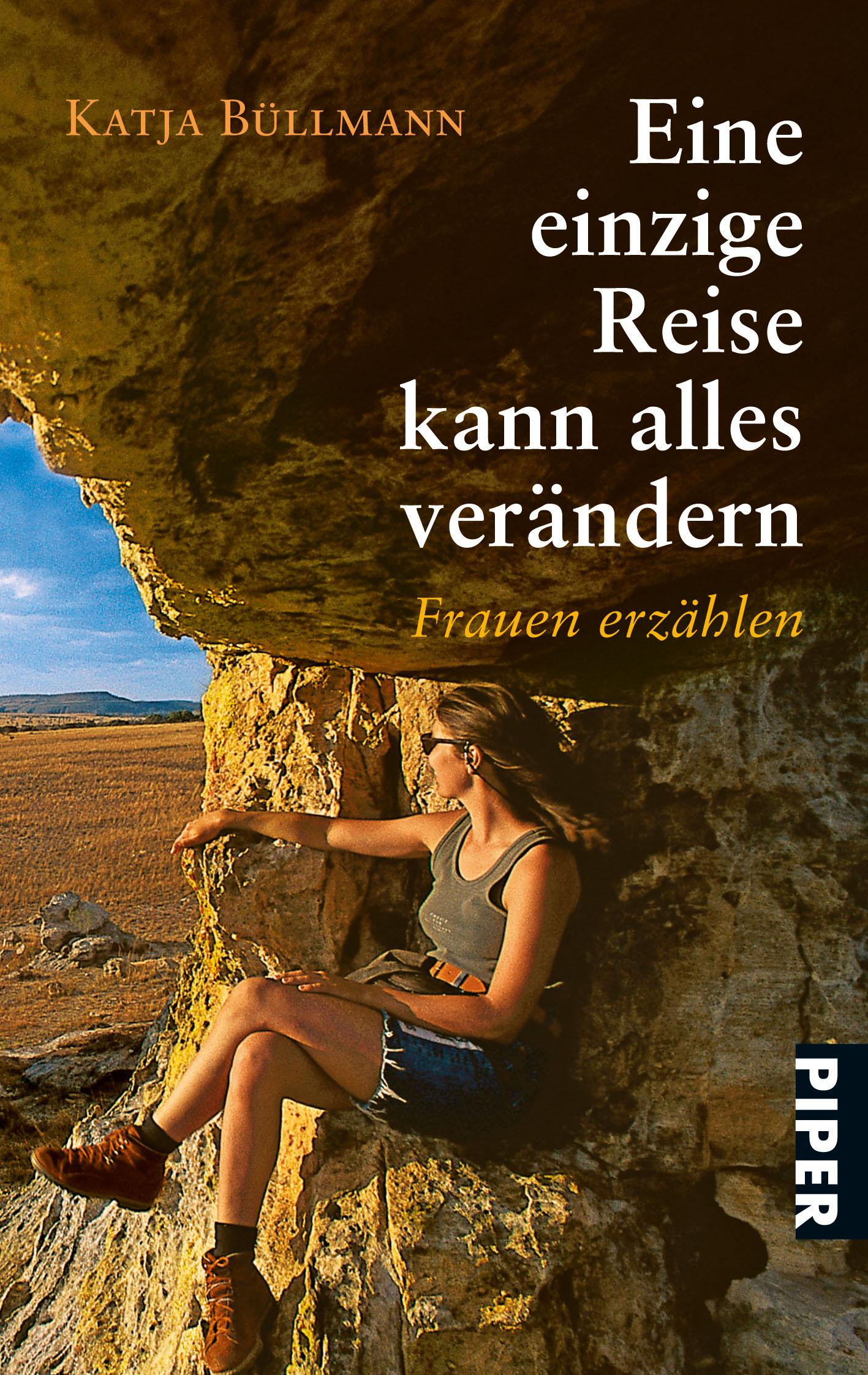 Eine einzige Reise kann alles verändern: Frauen erzählen - Katja Büllmann
