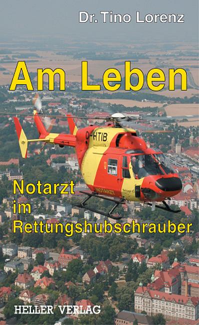 Am Leben - Notarzt im Rettungshubschrauber - Tino Lorenz