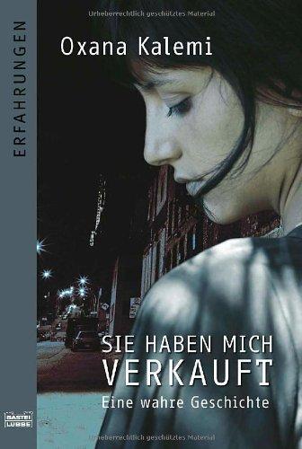 Sie haben mich verkauft: Eine wahre Geschichte - Oxana Kalemi [Taschenbuch]