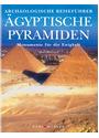 Archäologischer Reiseführer: Ägyptische Pyramiden - Monumente für die Ewigkeit - Alberto Siliotti