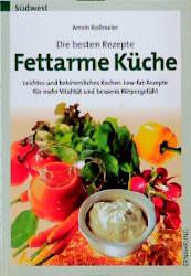 Fettarme Küche: Die besten Rezepte - Armin Roßm...