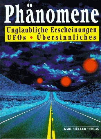 Phänomene. Unglaubliche Erscheinungen, Ufos, Üb...