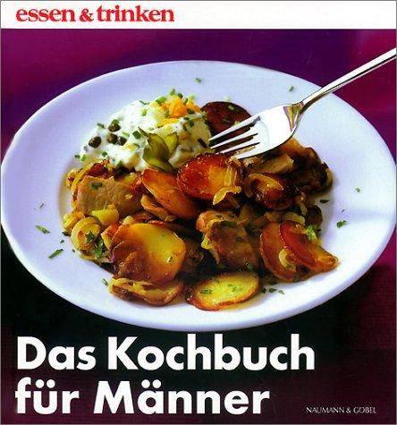 essen & trinken: Das Kochbuch für Männer
