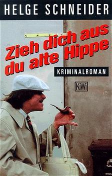 Zieh dich aus, du alte Hippe. - Helge Schneider
