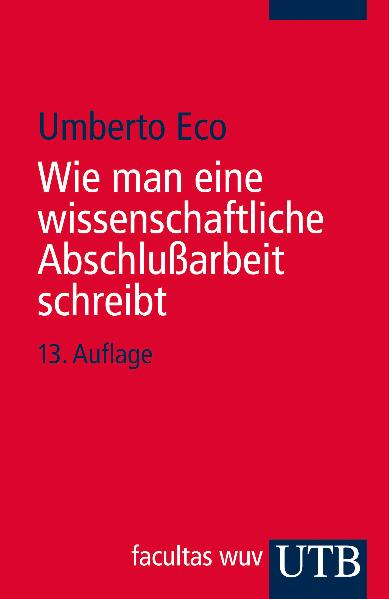 Wie man eine wissenschaftliche Abschlußarbeit schreibt - Umberto Eco [Taschenbuch, 13. Auflage 2010]