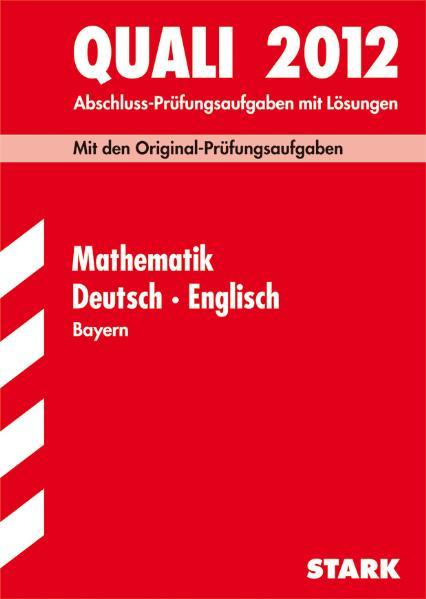 Quali 2012 Bayern: Mit den Original Prüfungssaufgaben Mathematik, Deutsch, Englisch - Abschluss-Prüfungsaufgaben mit Lösungen [22. ergänzte Auflage 2012]