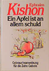 Ein Apfel ist an allem schuld. Gebrauchsanweisung für die Zehn Gebote - Ephraim Kishon