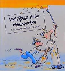 Viel Spaß beim Heimwerken - Wilfried Gebhard