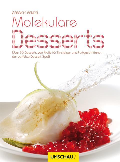 Molekulare Desserts: 40 Desserts von Profis für...