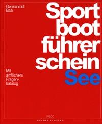 Sportbootführerschein: See - Mit amtlichem Frag...