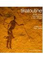 Tikatoutine: Sechstausend Jahre Felsbildkunst in der Sahara - Alain Sébe
