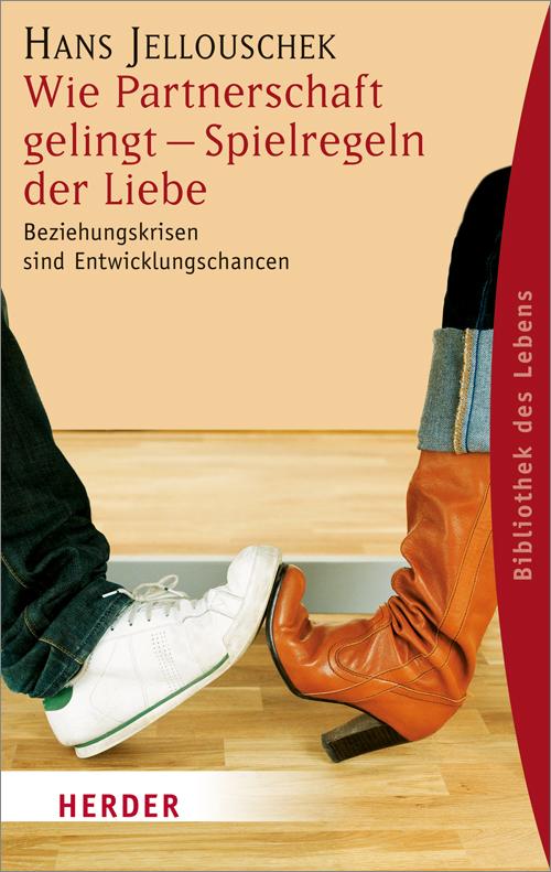 Wie Partnerschaft gelingt, Spielregeln der Liebe - Hans Jellouschek