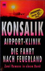 Die Airport- Klinik / Die Fahrt nach Feuerland - Heinz G. Konsalik [2 Romane in einem Band]