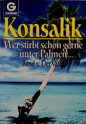 Wer stirbt schon gerne unter Palmen - Band 1: Der Vater - Heinz G. Konsalik