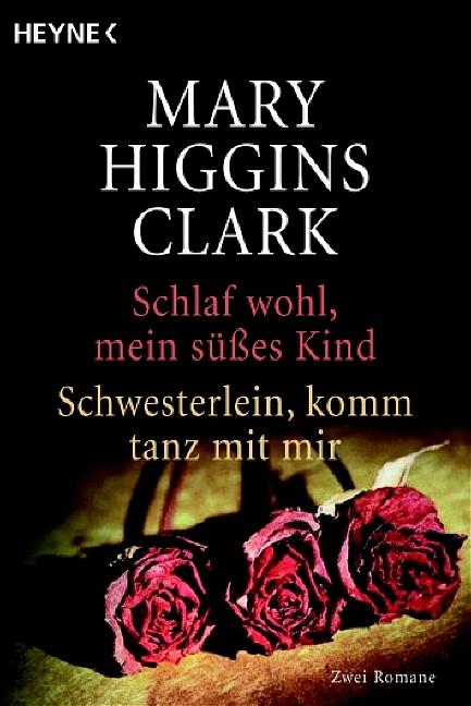Schlaf wohl, mein süßes Kind - Schwesterlein, komm tanz mit mir - Mary Higgins Clark [2 Romane in einem Band]