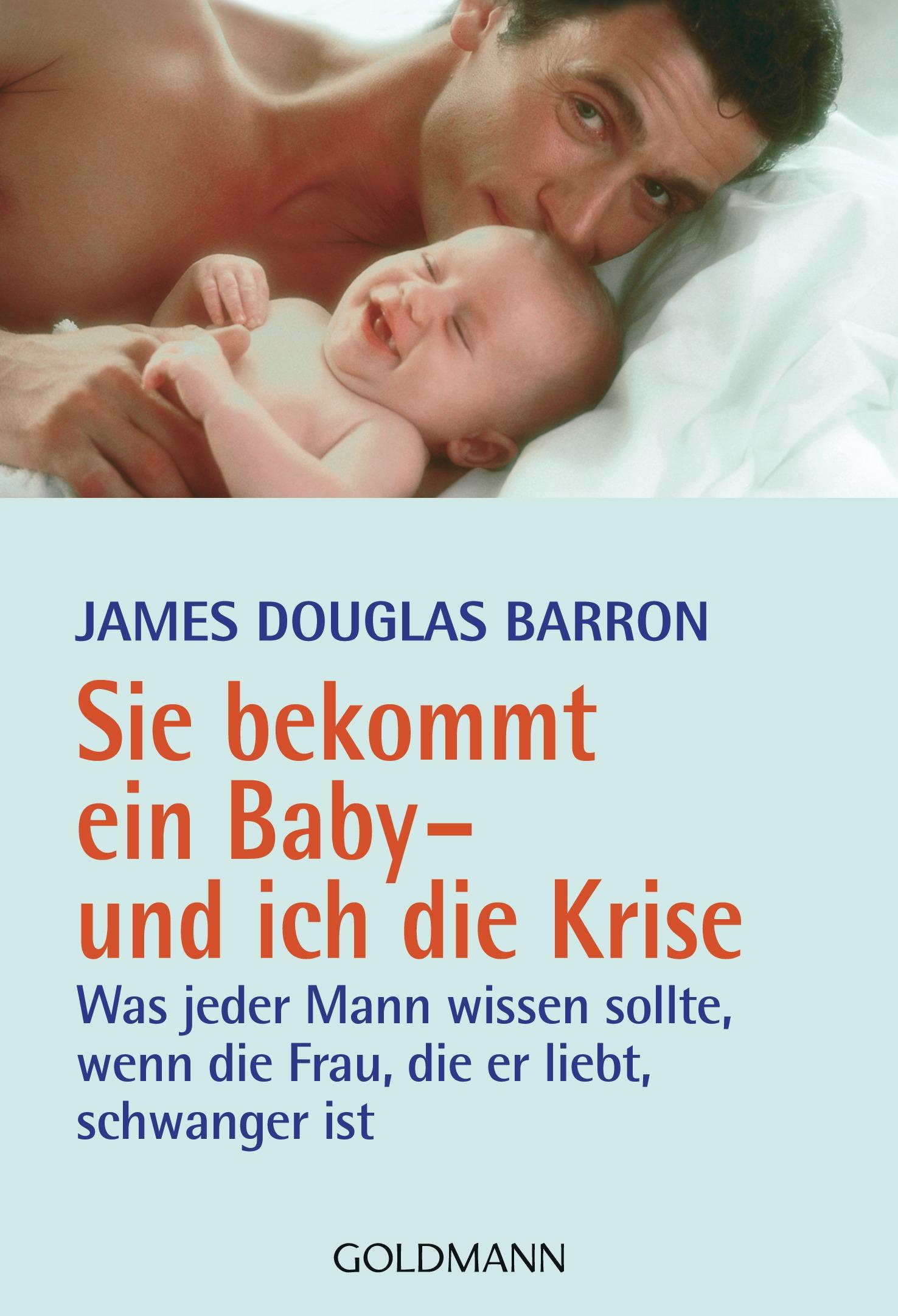 Sie bekommt ein Baby - und ich die Krise: Was j...