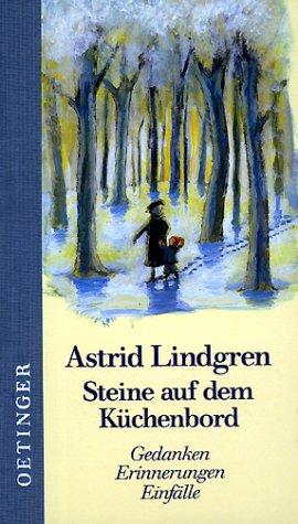 Steine auf dem Küchenbord: Gedanken, Erinnerungen, Einfälle - Astrid Lindgren